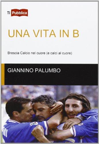 Una vita in B. Brescia calcio nel cuore (e calci al cuore)