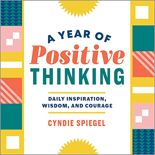 A Year of Positive Thinking: Daily Inspiration, Wisdom, and...