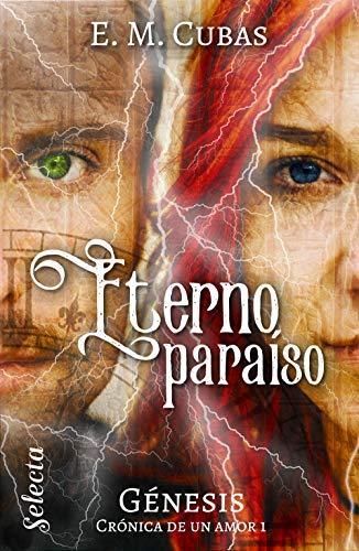 Eterno paraíso (Génesis. Crónica de un amor 1) de E. M. Cubas