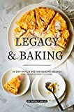 Legacy and Baking: 30 Top-notch British Baking Recipes for Generations to Come