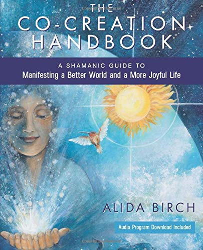 The Co-Creation Handbook: A Shamanic Guide to Manifesting a...