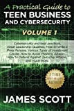 A Practical Guide to Teen Business and Cybersecurity - Volume 1: Cybersecurity and best practices, Great Leadership Qualities, How to Write a  Press ... Against Zero-Day Attacks, and much more.
