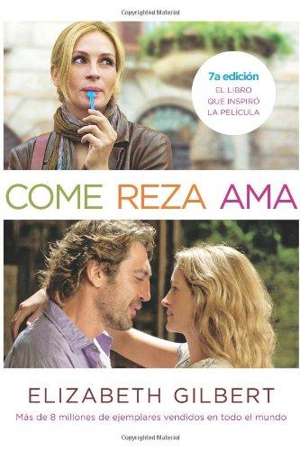 Come, reza, ama / Eat, Pray, Love: El Viaje De Una Mujer Por Italia, India E Indonesia En Busca Del