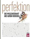 """""""Perfektion – die Wissenschaft des guten Kochens"""" - Gesamtausgabe mit über 300 Rezepten – Genuss trifft Wissenschaft"""
