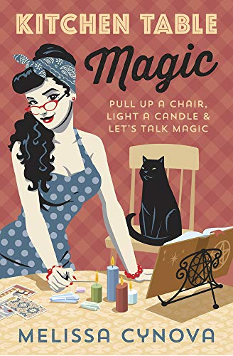 Kitchen Table Magic: Pull Up a Chair, Light a Candle & Let's...