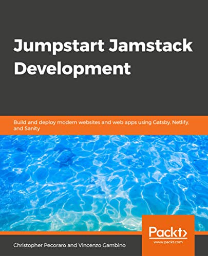 Jumpstart Jamstack Development: Build and deploy modern websites and web apps using Gatsby, Netlify, and Sanity Front Cover