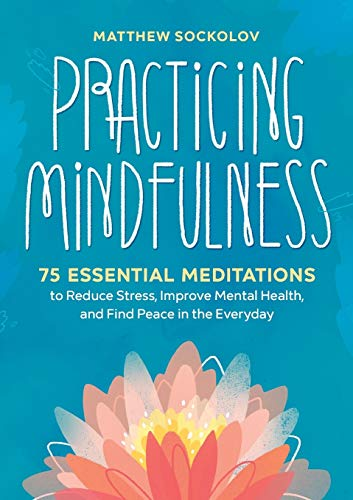Practicing Mindfulness: 75 Essential Meditations to Reduce...