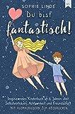 Kinder stärken / Du bist fantastisch!: Inspirierendes Kinderbuch ab 6 Jahren über Selbstvertrauen, Achtsamkeit und Freundschaft - mit Ausmalbildern zum Ausdrucken