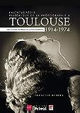 Encyclopédie historique de la photographie à Toulouse (1914-1974): Une histoire en...