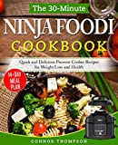 Ninja Foodi Cookbook: The 30-Minute Ninja Foodi Cookbook: Quick and Delicious Pressure Cooker Recipes for Weight Loss and Health
