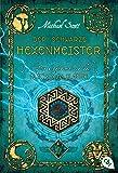 Die Geheimnisse des Nicholas Flamel - Der schwarze Hexenmeister: Band 5 - Eine abenteuerliche Jagd nach den Geheimnissen des berühmtesten Alchemisten aller Zeiten