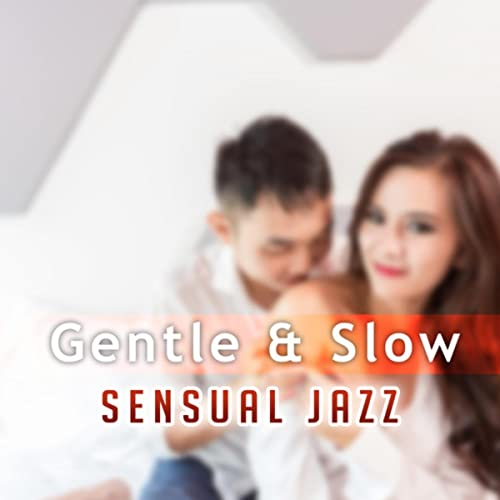 Gentle Slow Sensual Jazz The Best Music For Lover Instrumental Background For