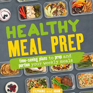 Healthy Meal Prep: Time-saving plans to prep and portion your weekly meals 33