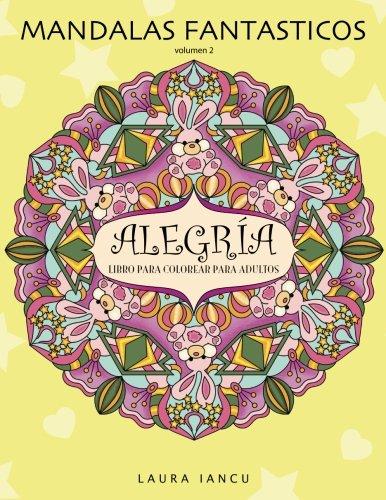 Alegria: Libro Para Colorear Para Adultos (Mandalas Fantasticos, Volumen 2): Un Maravilloso Libro de