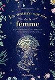 La nature sacrée de la femme. Corps sacré - Plantes - Lunes - Méditations - Pierres -...