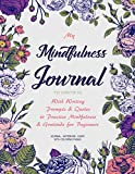 My Mindfulness Journal to Write In: With Writing Prompts & Quotes to Practice Mindfulness & Gratitude for Beginners (Journals to Write In for Women)