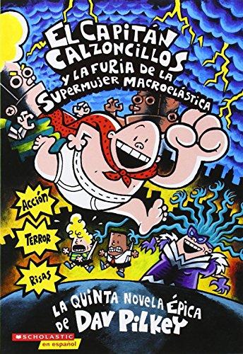El Capitan Calzoncillos y La Furia de La Supermujer Macroelastica: Capitan Calzconcillos y La Furia