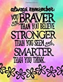 Always Remember; You Are Braver Than You Believe, Stronger Than You Seem: 8.5x11 Lined Notebook/Journal For Girls; Inspirational Gifts For Girls/Tweens; Daily Diary for Writing