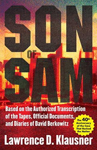 Son of Sam: Based on the Authorized Transcription of the Tapes, Official Documents, and Diaries of David Berkowitz (Kindle Edition)