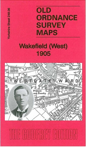 Wakefield (West) 1905: Yorkshire Sheet 248.06 (Old Ordnance Survey Maps of Yorkshire)