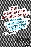 Die heimlichen Revolutionäre: Wie die Generation Y unsere Welt verändert