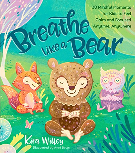 Breathe Like a Bear: 30 Mindful Moments for Kids to Feel...