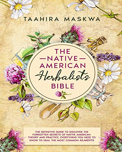 The Native American Herbalist's Bible: 3 in 1. The Perfect...
