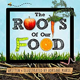 The Roots Of Our Food: A Kids Book About Healthy Eating & Food From Farm to Table (Conscious Kids Collection) Kindle Edition
