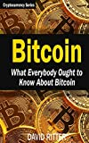 Bitcoin: What Everybody Ought to Know About Bitcoin - Bitcoin Mining, Bitcoin Investing, Bitcoin Trading and Blockchain (Cryptocurrency) (Volume 2)