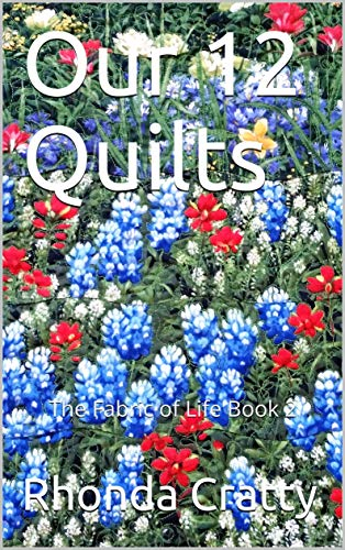 Our 12 Quilts: The Fabric of Life Book 2 by [Rhonda Cratty]