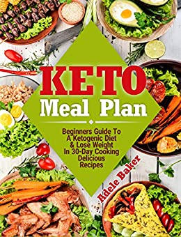 Keto Meal Plan: Beginners Guide To A Ketogenic Diet | Lose Weight In 30-Day Cooking Delicious Recipes 1