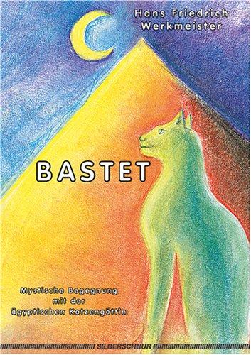 Bastet. Mystische Begegnungen mit der ägyptischen Katzengöttin