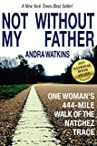 Not Without My Father: One Woman's 444-Mile Walk of the Natchez Trace