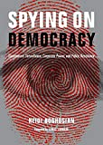 Spying on Democracy: A Short History of Government/Corporate Collusion in the Cyber Age (City Lights Open Media)