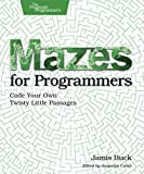 Mazes for Programmers: Code Your Own Twisty Little Passages (English Edition)