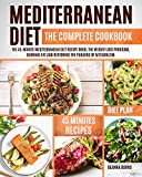 MEDITERRANEAN DIET THE COMPLETE COOKBOOK: The 45-minute Mediterranean diet recipe book, the weight loss program, burning fat and restoring the paradox of metabolism.