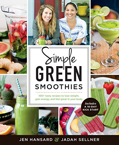 Simple Green Smoothies: 100+ Tasty Recipes to Lose Weight, Gain Energy, and Feel Great in Your Body