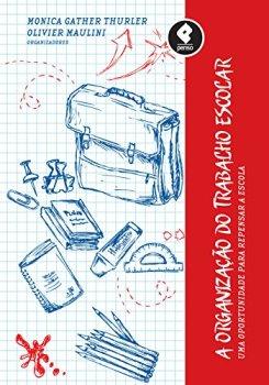 A Organização do Trabalho Escolar: Uma Oportunidade para Repensar a Escola (Portuguese Edition)
