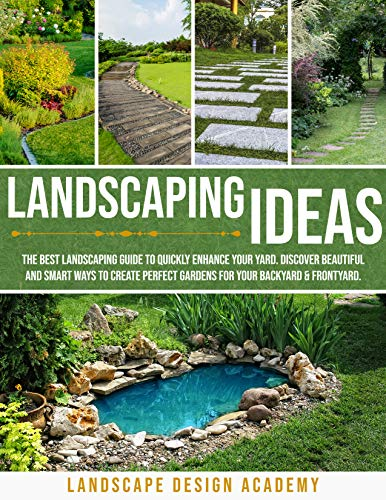 LANDSCAPING IDEAS : THE BEST LANDSCAPING GUIDE TO QUICKLY ENHANCE YOUR YARD. DISCOVER BEAUTIFUL AND SMART WAYS TO...