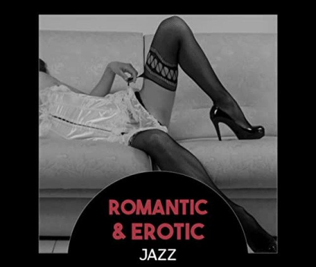 Romantic Erotic Jazz Slow Smooth Jazz Romantic Dinner