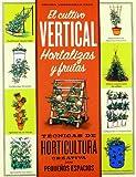 El cultivo vertical. Hortalizas y frutas. Técnicas de horticultura creativa para pequeños espacios