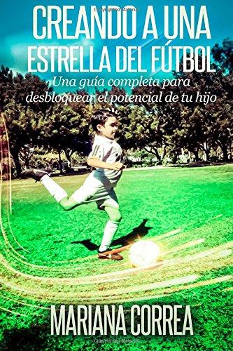 Creando una Estrella del Futbol: Una guia completa para desbloquear el potencial de tu hijo