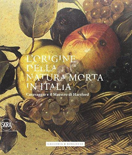 L'origine della natura morta in Italia. Caravaggio e il Maestro di Hartford. Ediz. a colori