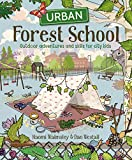 Urban Forest School Adventure: Outdoor Adventures and Skills for City Kids