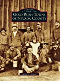 Gold Rush Towns of Nevada County (Images of America) (English Edition)