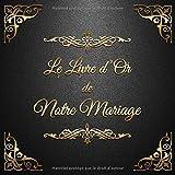 Le Livre d'Or de notre Mariage: Un beau livre d'or et album pour le mariage -...