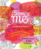 Becoming Me: A Work in Progress: Color, Journal & Brainstorm Your Way to a Creative Life