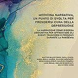 Medicina narrativa, un punto di svolta per prendersi cura della depressione. La narrazione come risorsa aggiuntiva per affrontare gli eventi trascorsi e presenti durante la pandemia