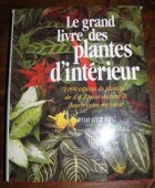 Le grand livre des plantes d'intérieur : 1000 espèces de plantes de A à Z pour décorer et fleurir votre intérieur