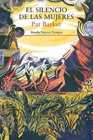 """Mejores novelas históricas de la Antigua Grecia: """"El silencio de las mujeres"""", de Pat Barker (Siruela), sobre la guerra de Troya narrada por las mujeres."""